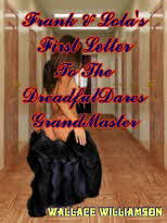 Click Here 4 A Look @  Frank & Lola's First Letter 2 The DreadfulDares GrandMaster!!  You're Never Too Old  2 Play Naughty You Know!!!